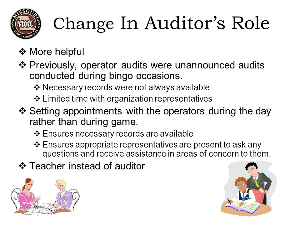 Change In Auditor's Role  More helpful  Previously, operator audits were unannounced audits conducted during bingo occasions.