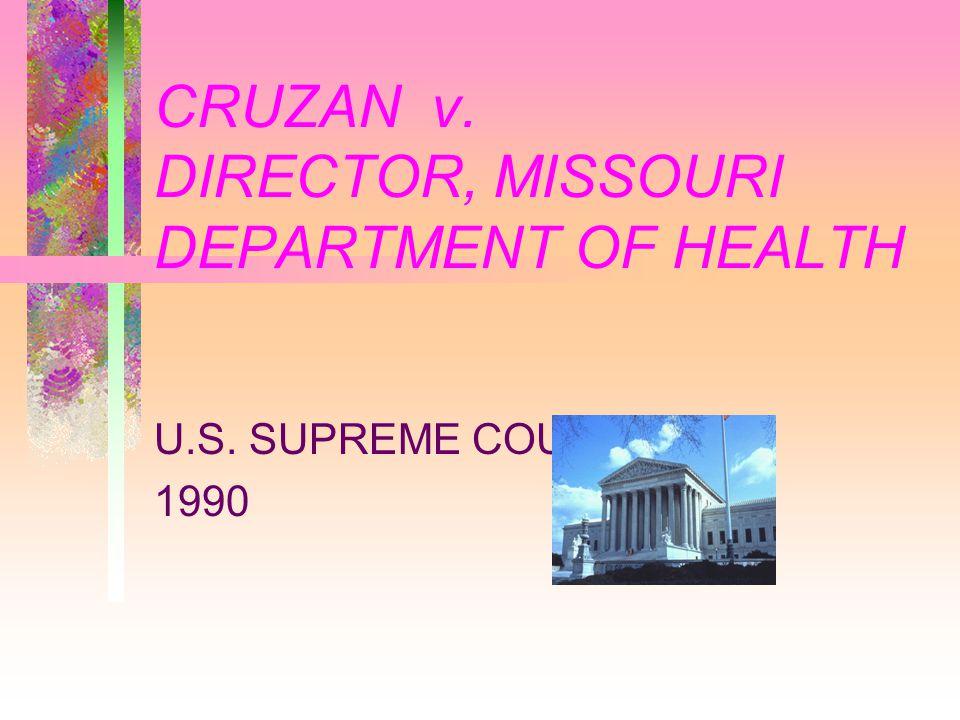 CRUZAN v. DIRECTOR, MISSOURI DEPARTMENT OF HEALTH U.S. SUPREME COURT 1990