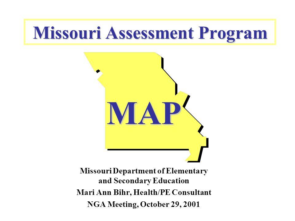 Missouri Assessment Program MAP Missouri Department of Elementary and Secondary Education Mari Ann Bihr, Health/PE Consultant NGA Meeting, October 29,