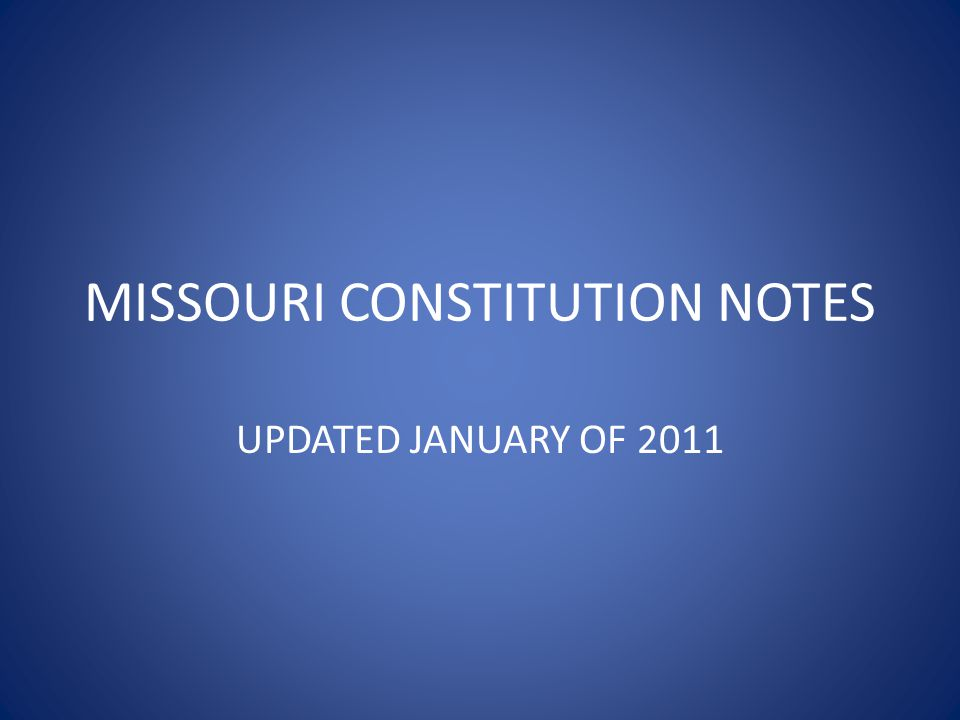 MISCELLANEOUS INFORMATION – Article-each section of the constitution – County Clerk supervises local elections – Capital city is Jefferson City – County Commission takes care of County roads – Only the people can change our constitution – State Song: The Missouri Waltz – State bird: bluebird – State flower: hawthorn