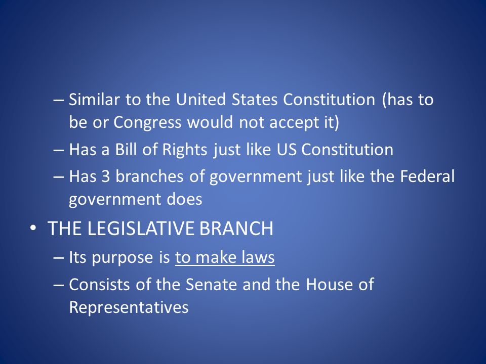– Similar to the United States Constitution (has to be or Congress would not accept it) – Has a Bill of Rights just like US Constitution – Has 3 branc