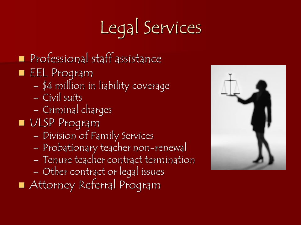 Legal Services Professional staff assistance Professional staff assistance EEL Program EEL Program –$4 million in liability coverage –Civil suits –Cri