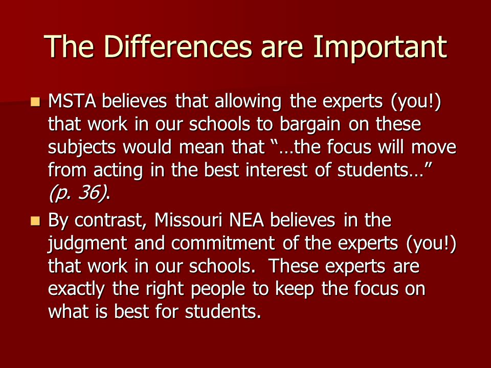"The Differences are Important MSTA believes that allowing the experts (you!) that work in our schools to bargain on these subjects would mean that ""…t"
