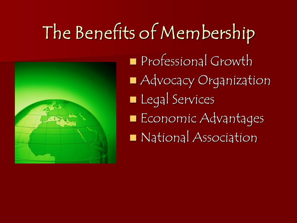The Benefits of Membership Professional Growth Professional Growth Advocacy Organization Advocacy Organization Legal Services Legal Services Economic