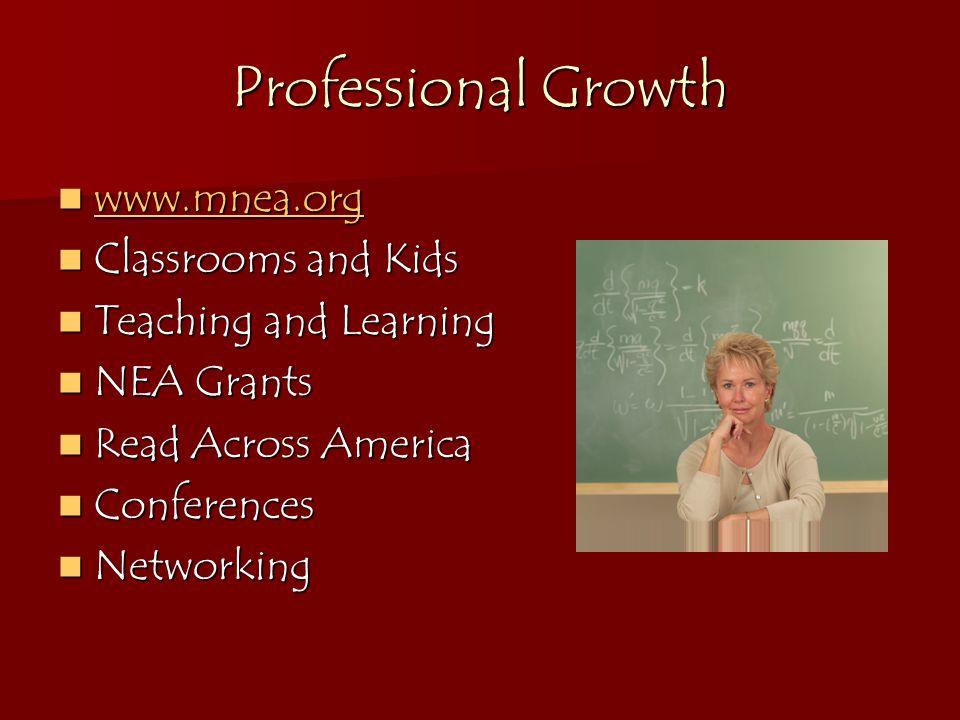 Professional Growth www.mnea.org www.mnea.org www.mnea.org Classrooms and Kids Classrooms and Kids Teaching and Learning Teaching and Learning NEA Grants NEA Grants Read Across America Read Across America Conferences Conferences Networking Networking