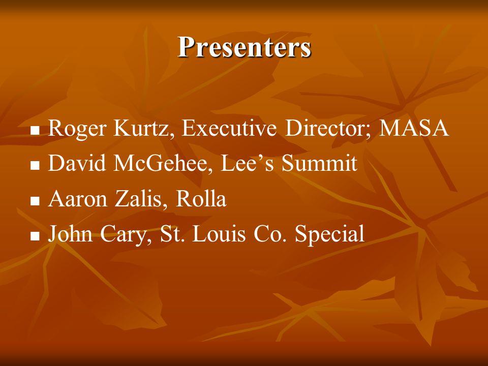 Presenters Roger Kurtz, Executive Director; MASA David McGehee, Lee's Summit Aaron Zalis, Rolla John Cary, St. Louis Co. Special