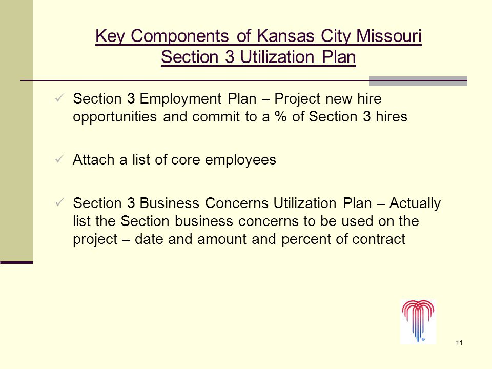 11 Key Components of Kansas City Missouri Section 3 Utilization Plan Section 3 Employment Plan – Project new hire opportunities and commit to a % of S