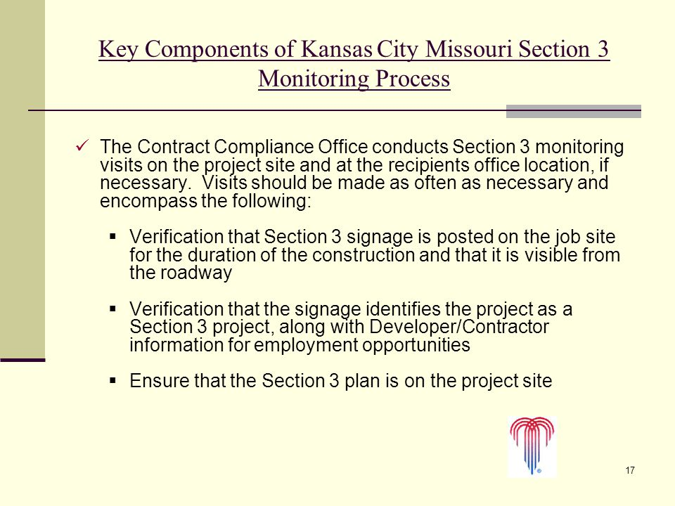 17 Key Components of Kansas City Missouri Section 3 Monitoring Process The Contract Compliance Office conducts Section 3 monitoring visits on the proj