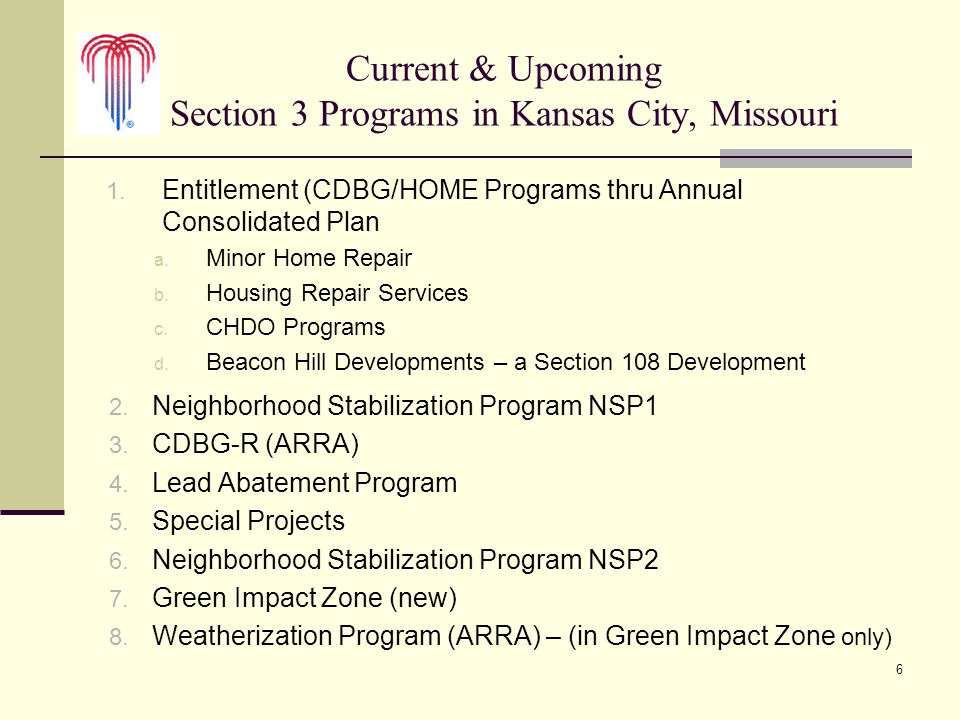 6 Current & Upcoming Section 3 Programs in Kansas City, Missouri 1. Entitlement (CDBG/HOME Programs thru Annual Consolidated Plan a. Minor Home Repair