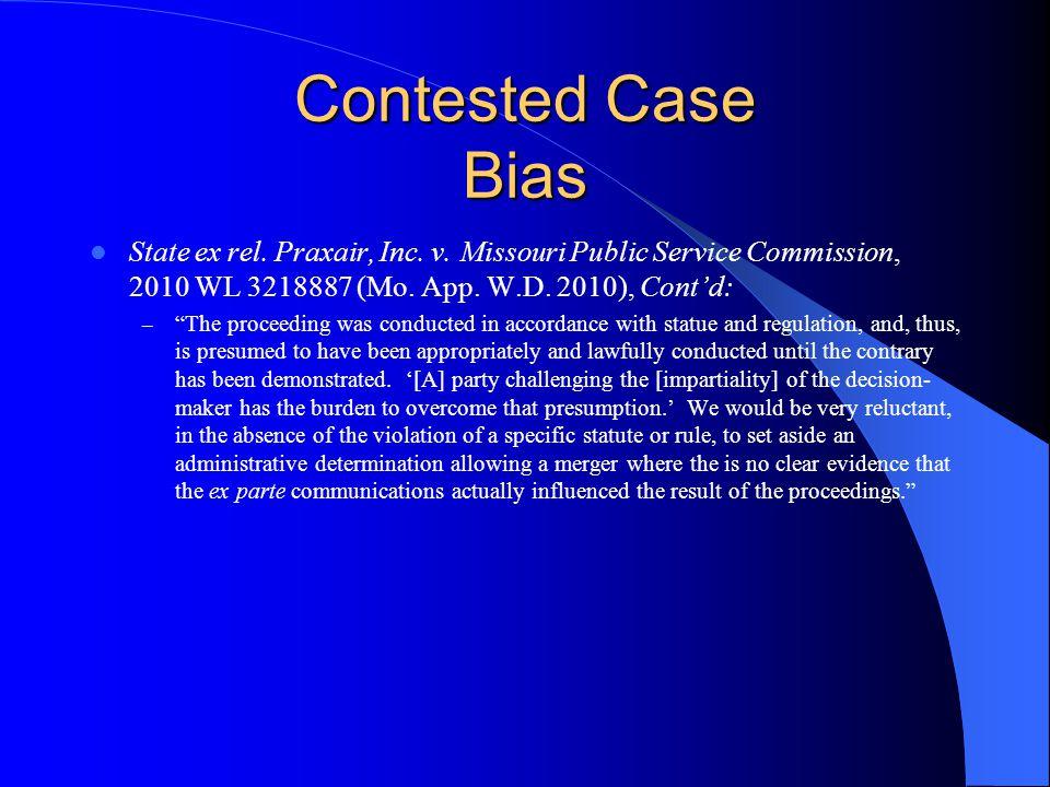 "Contested Case Bias State ex rel. Praxair, Inc. v. Missouri Public Service Commission, 2010 WL 3218887 (Mo. App. W.D. 2010), Cont'd: – ""The proceeding"