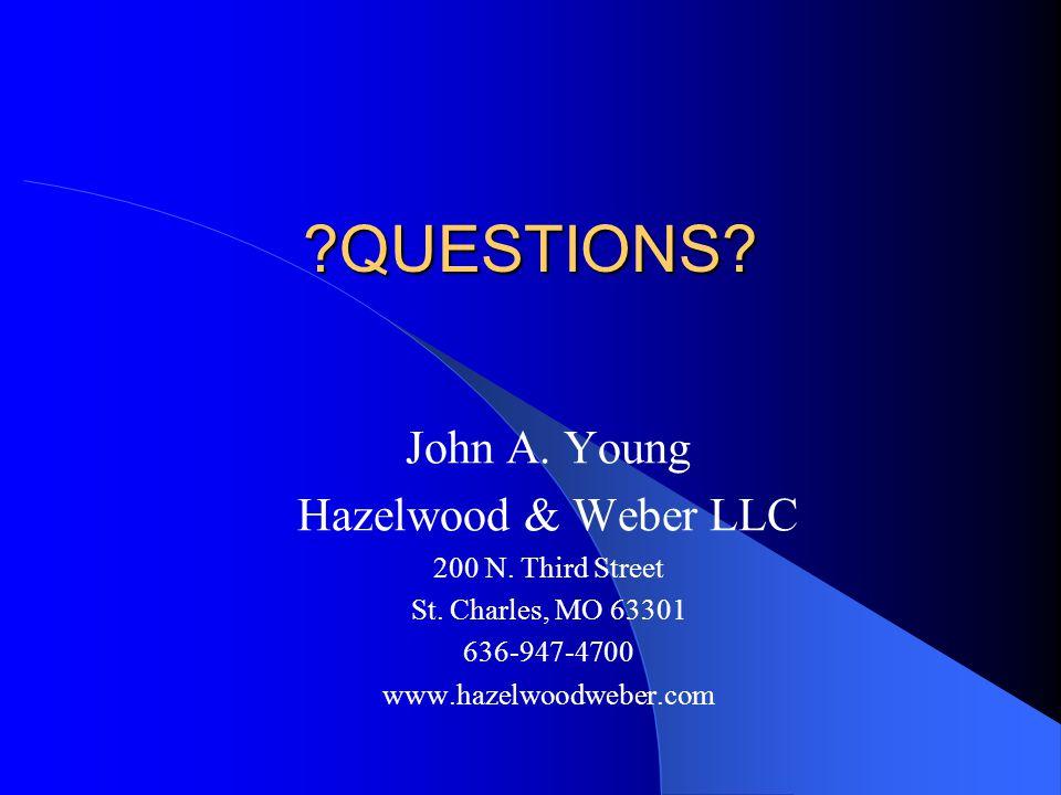 ?QUESTIONS? John A. Young Hazelwood & Weber LLC 200 N. Third Street St. Charles, MO 63301 636-947-4700 www.hazelwoodweber.com