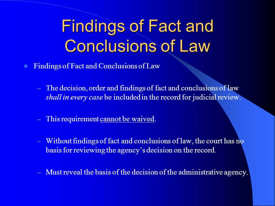 Findings of Fact and Conclusions of Law – The decision, order and findings of fact and conclusions of law shall in every case be included in the record for judicial review.
