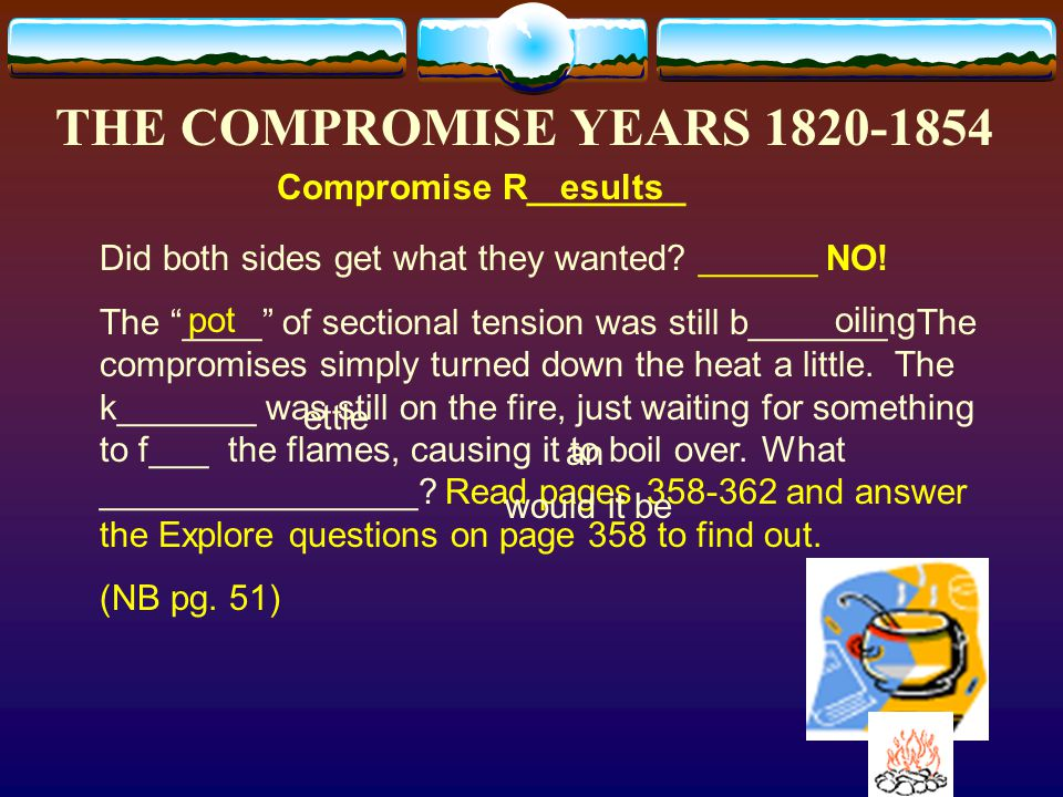 THE COMPROMISE YEARS 1820-1854 Solution #3: The _____________________ – Which ideas would northerners favor.
