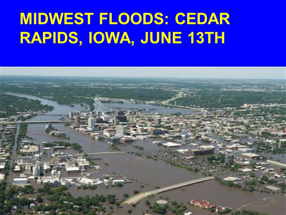 MIDWEST FLOODS: CEDAR RAPIDS, IOWA, JUNE 13TH