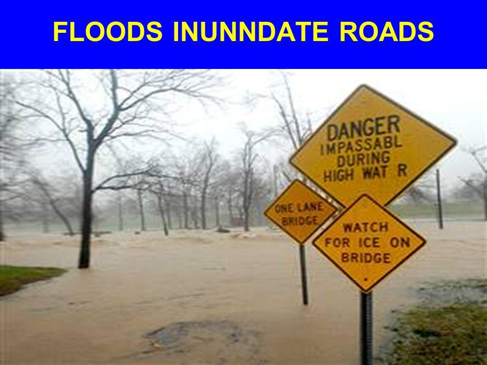 FLOODS INUNNDATE ROADS