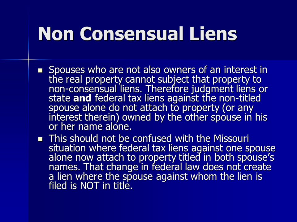 Non Consensual Liens Spouses who are not also owners of an interest in the real property cannot subject that property to non-consensual liens. Therefo