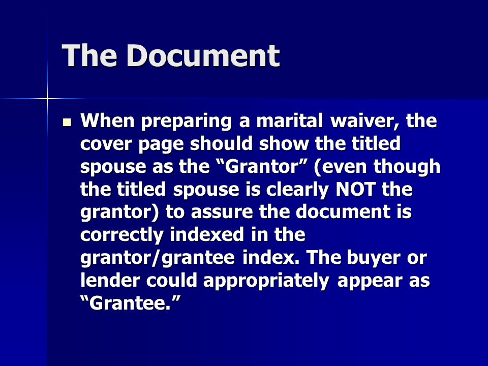 """The Document When preparing a marital waiver, the cover page should show the titled spouse as the """"Grantor"""" (even though the titled spouse is clearly"""