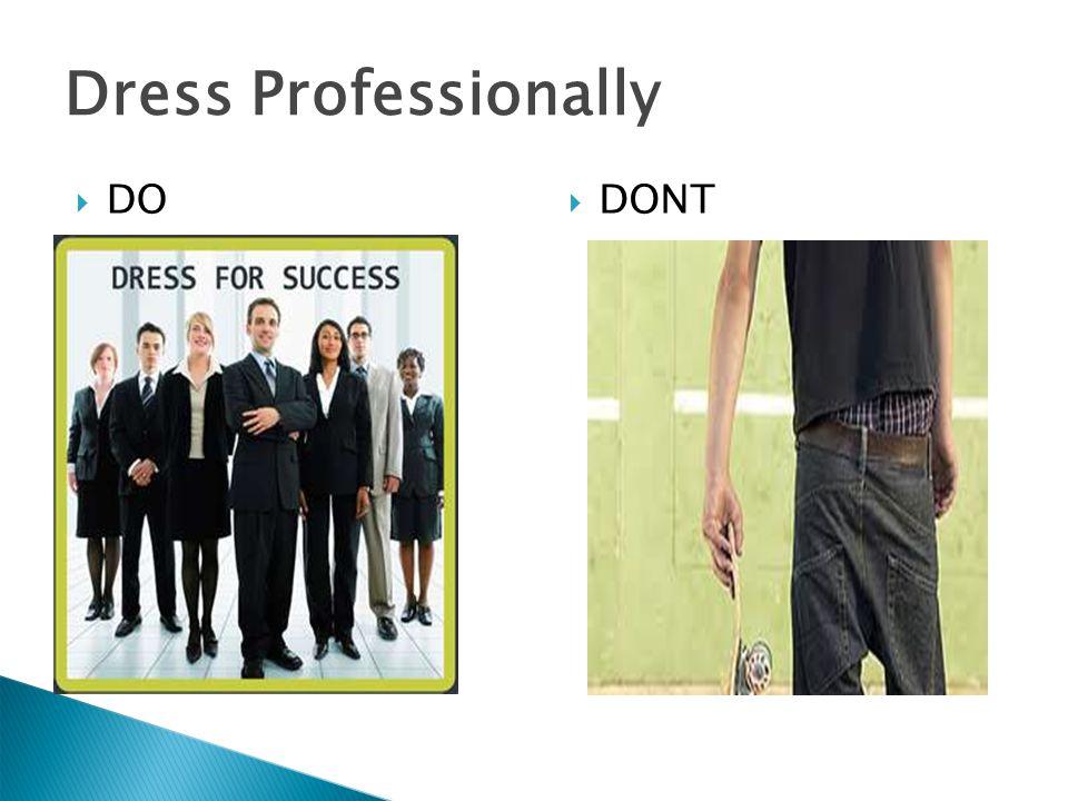 Dress Professionally  DO  DONT