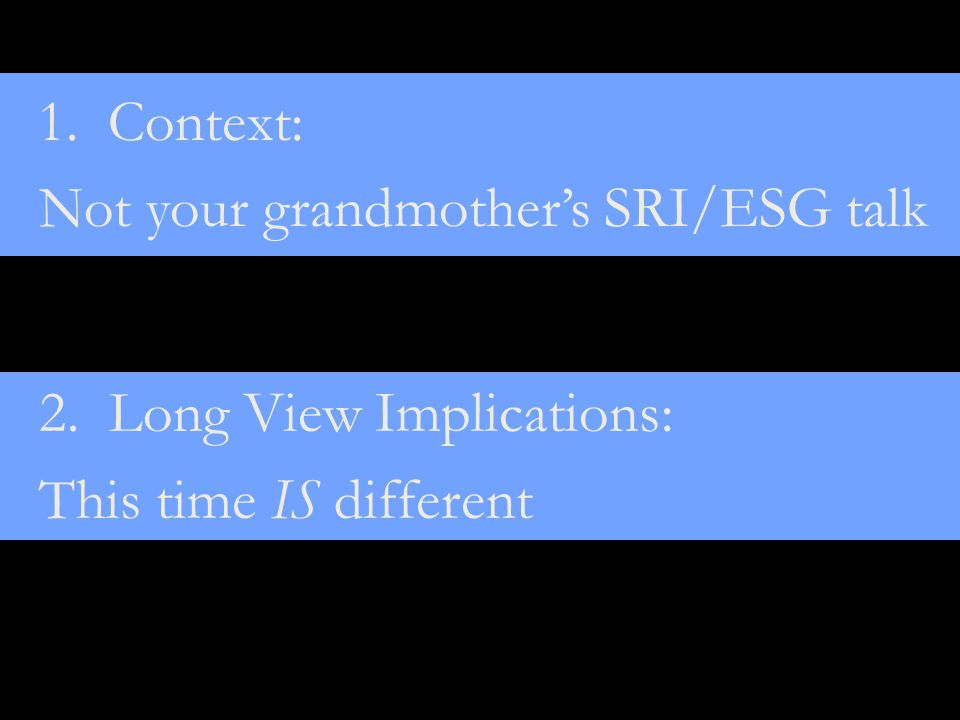 1. Context: Not your grandmother's SRI/ESG talk 1.