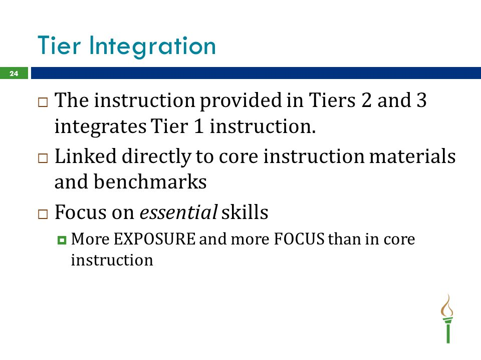 Tier Integration  The instruction provided in Tiers 2 and 3 integrates Tier 1 instruction.  Linked directly to core instruction materials and benchm
