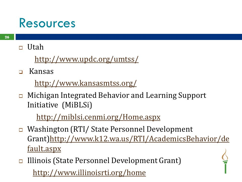 Resources  Utah http://www.updc.org/umtss/  Kansas http://www.kansasmtss.org/  Michigan Integrated Behavior and Learning Support Initiative (MiBLSi