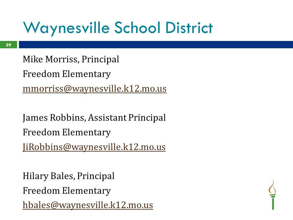 Waynesville School District 29 Mike Morriss, Principal Freedom Elementary mmorriss@waynesville.k12.mo.us James Robbins, Assistant Principal Freedom Elementary JiRobbins@waynesville.k12.mo.us Hilary Bales, Principal Freedom Elementary hbales@waynesville.k12.mo.us
