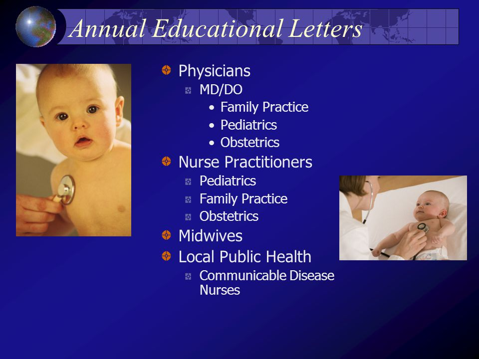 Annual Educational Letters Physicians MD/DO Family Practice Pediatrics Obstetrics Nurse Practitioners Pediatrics Family Practice Obstetrics Midwives Local Public Health Communicable Disease Nurses