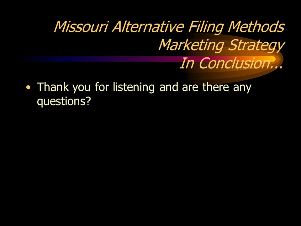 Missouri Alternative Filing Methods Marketing Strategy In Conclusion...