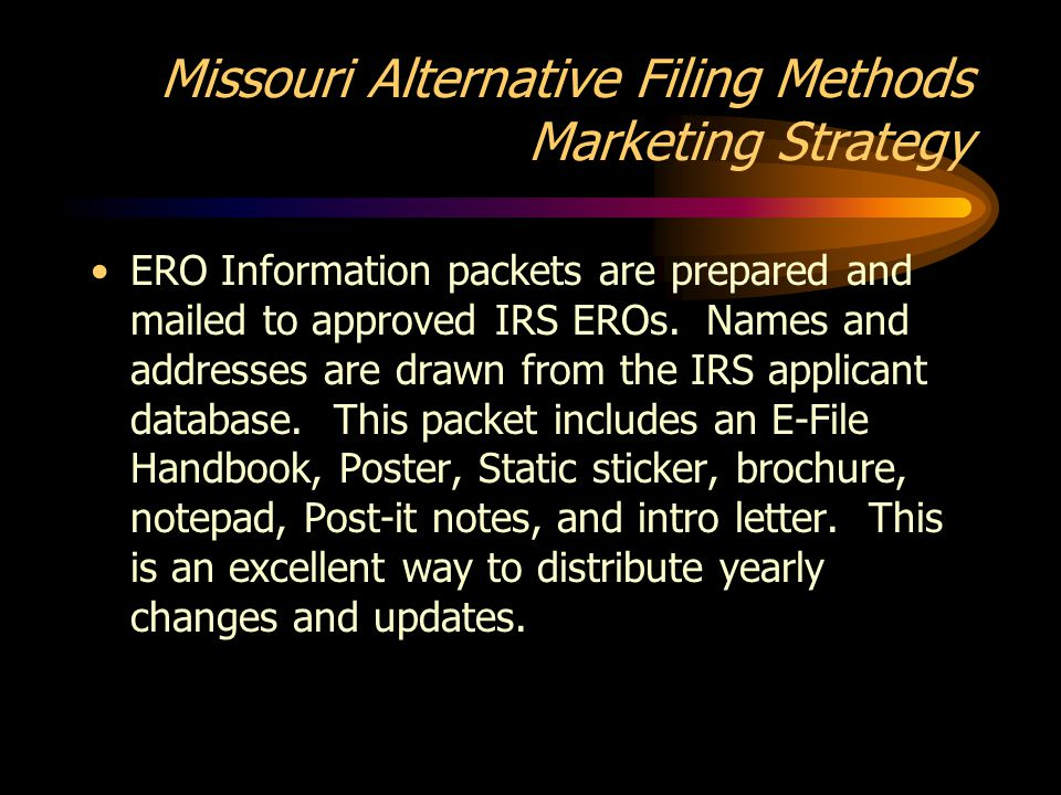 Missouri Alternative Filing Methods Marketing Strategy ERO Information packets are prepared and mailed to approved IRS EROs.