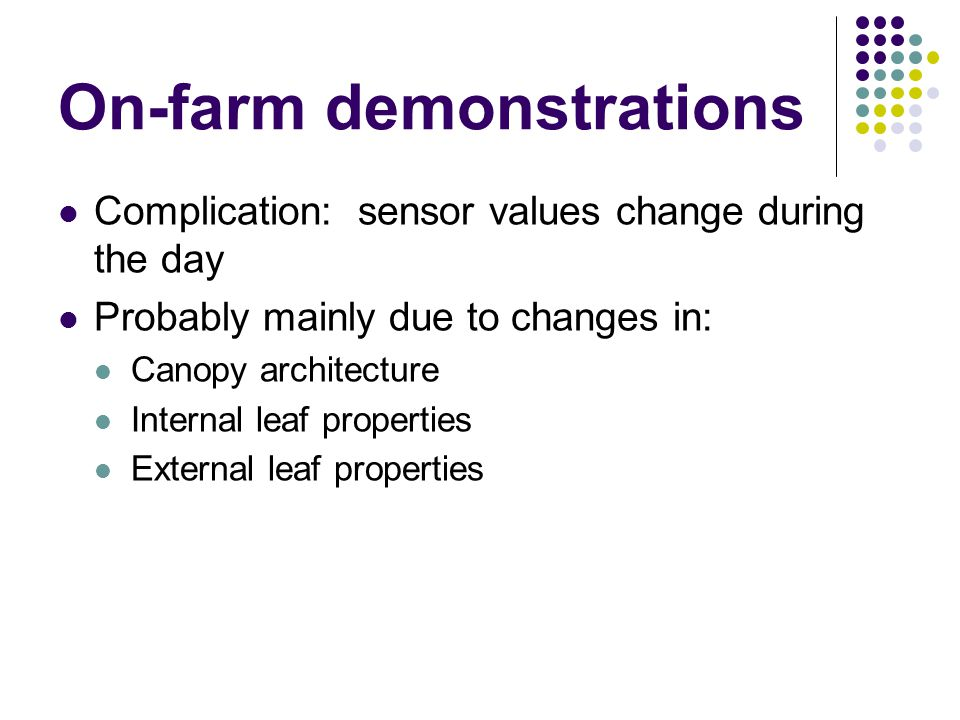 On-farm demonstrations Complication: sensor values change during the day Probably mainly due to changes in: Canopy architecture Internal leaf properti