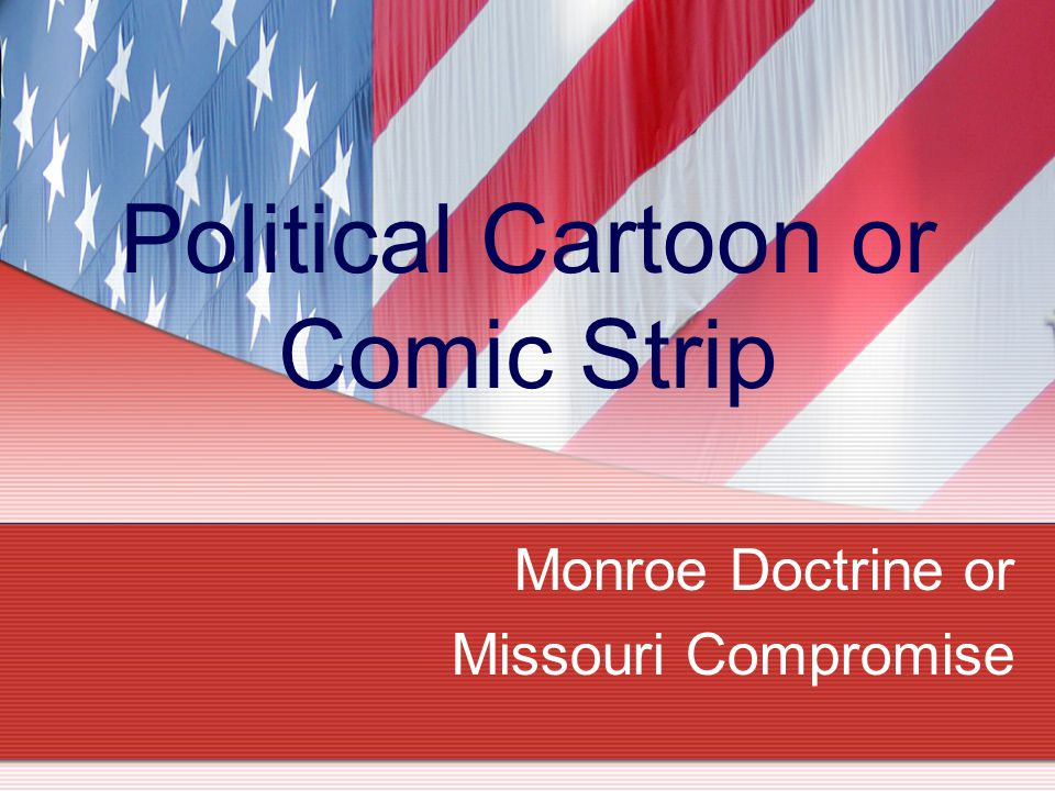 Political Cartoon or Comic Strip Monroe Doctrine or Missouri Compromise