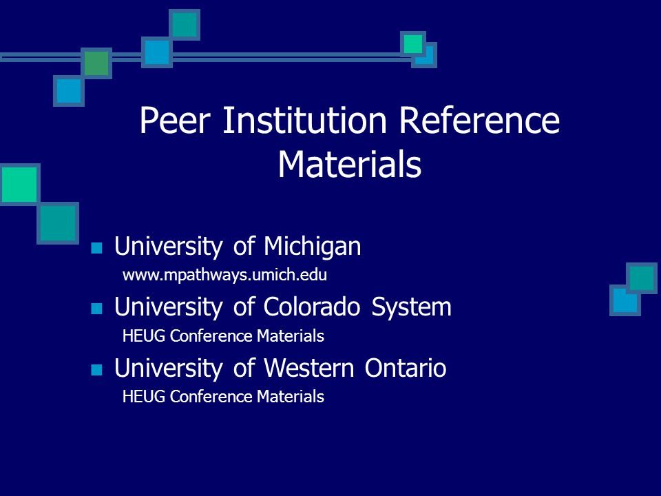Peer Institution Reference Materials University of Michigan www.mpathways.umich.edu University of Colorado System HEUG Conference Materials University of Western Ontario HEUG Conference Materials