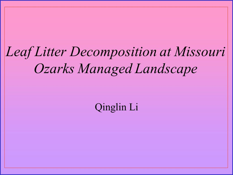 Leaf Litter Decomposition at Missouri Ozarks Managed Landscape Qinglin Li