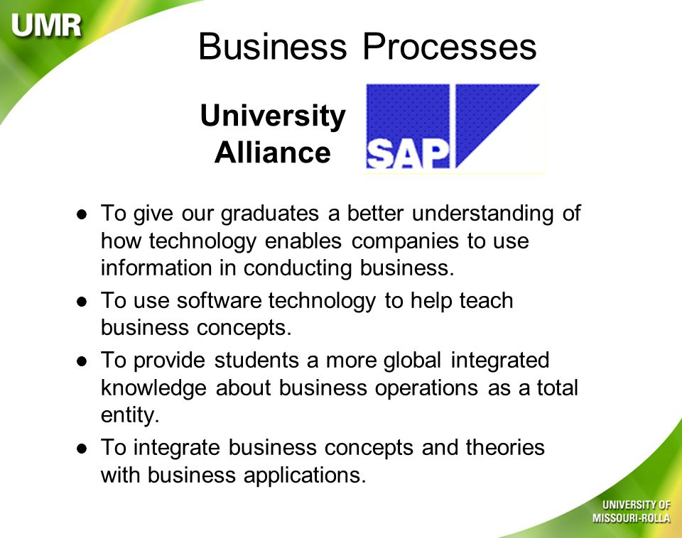 University Alliance l To give our graduates a better understanding of how technology enables companies to use information in conducting business.