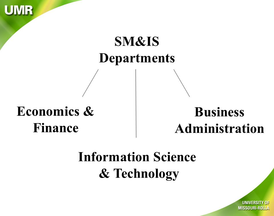 Business Administration Economics & Finance SM&IS Departments Information Science & Technology