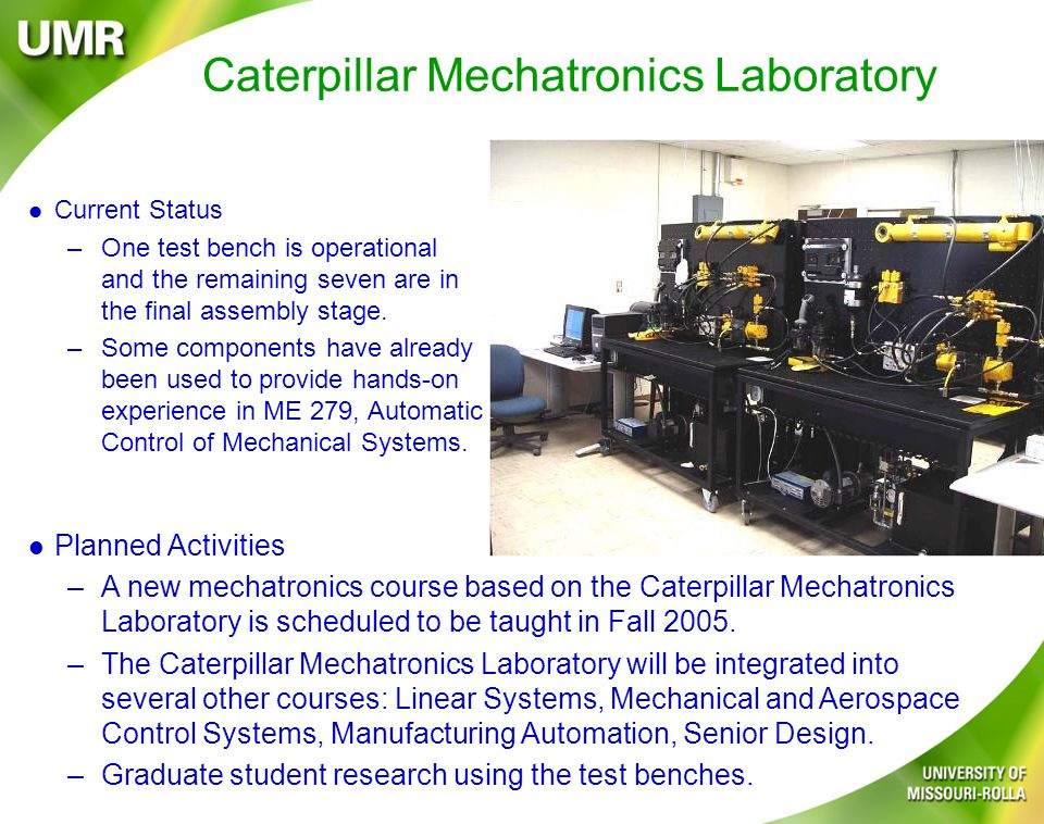 Caterpillar Mechatronics Laboratory l Current Status –One test bench is operational and the remaining seven are in the final assembly stage.