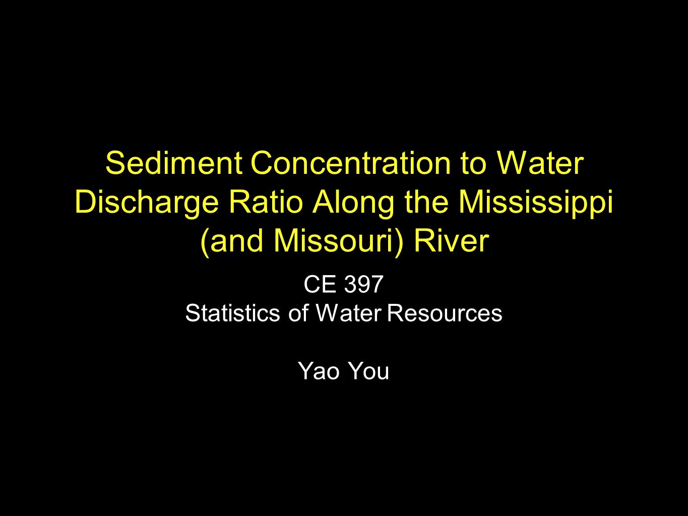 Sediment Concentration to Water Discharge Ratio Along the Mississippi (and Missouri) River CE 397 Statistics of Water Resources Yao You
