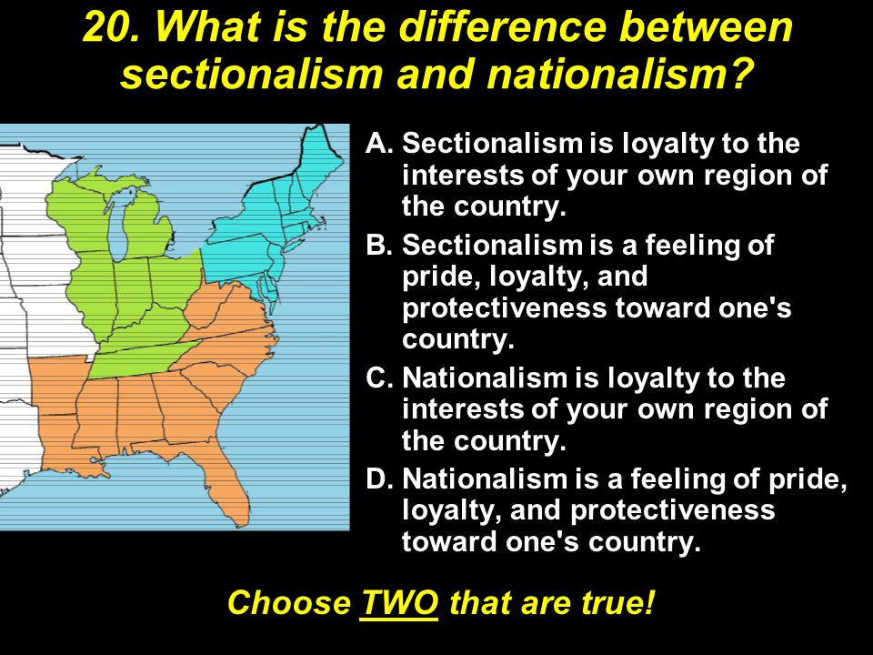 20. What is the difference between sectionalism and nationalism.