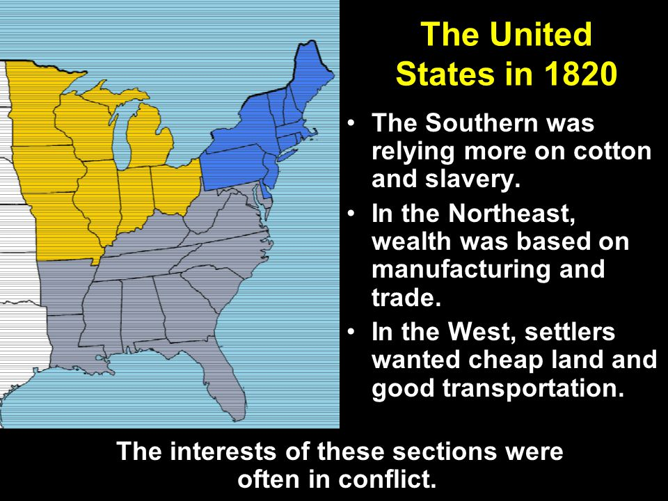 The United States in 1820 The Southern was relying more on cotton and slavery.