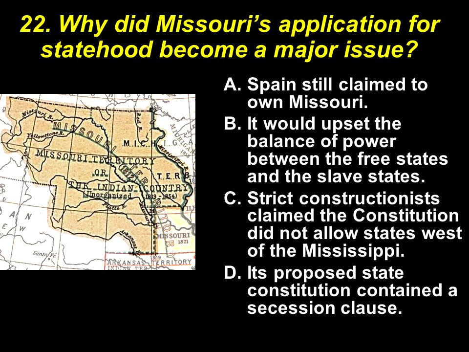 22. Why did Missouri's application for statehood become a major issue.