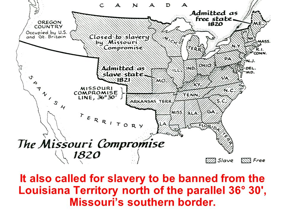 It also called for slavery to be banned from the Louisiana Territory north of the parallel 36° 30', Missouri's southern border.