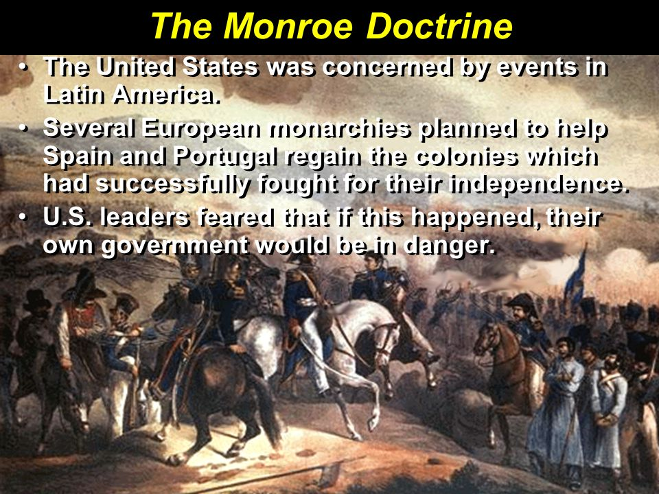 The Monroe Doctrine The United States was concerned by events in Latin America.