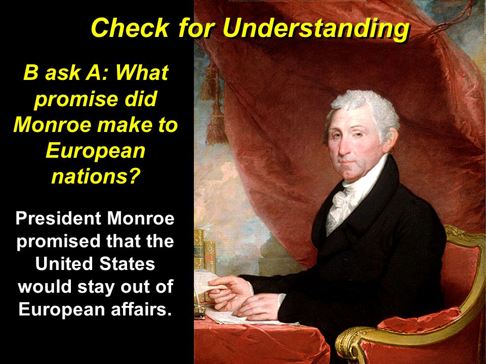 B ask A: What promise did Monroe make to European nations.
