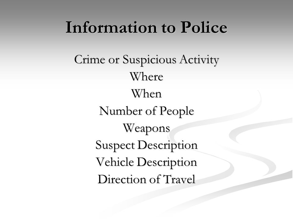 Information to Police Crime or Suspicious Activity WhereWhen Number of People Weapons Suspect Description Vehicle Description Direction of Travel