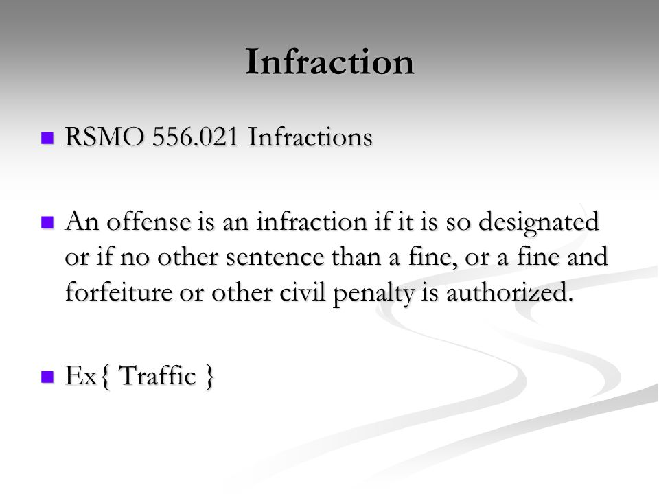 Infraction RSMO 556.021 Infractions RSMO 556.021 Infractions An offense is an infraction if it is so designated or if no other sentence than a fine, or a fine and forfeiture or other civil penalty is authorized.