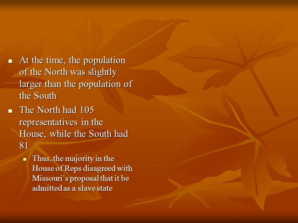 At the time, the population of the North was slightly larger than the population of the South At the time, the population of the North was slightly la