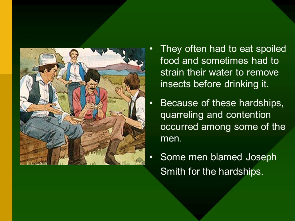 They often had to eat spoiled food and sometimes had to strain their water to remove insects before drinking it.