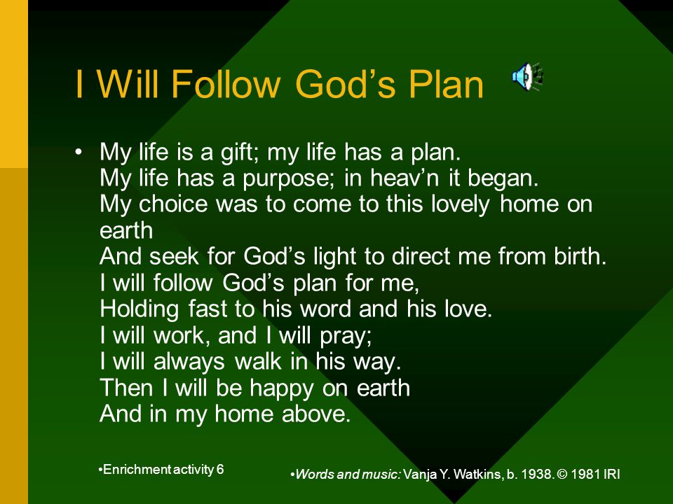 My life is a gift; my life has a plan. My life has a purpose; in heav'n it began.