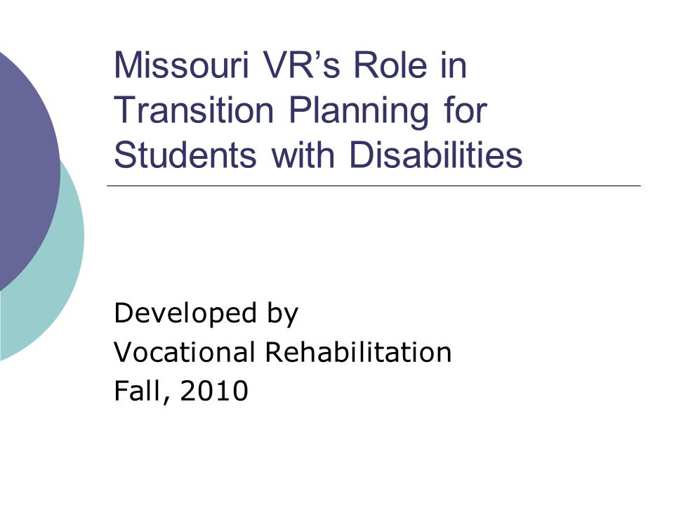 VR Participation in the IEP Meeting (cont.)  For students who are VR eligible: Participation in the IEP meeting is a priority, and proper consent from the student/parent should be obtained and communicated between the school and VR.