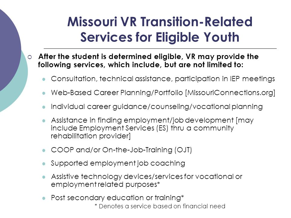 Missouri VR Transition-Related Services for Eligible Youth  After the student is determined eligible, VR may provide the following services, which in